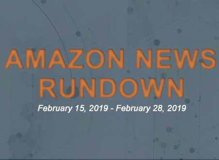 Amazon News Rundown February 15-28, 2019