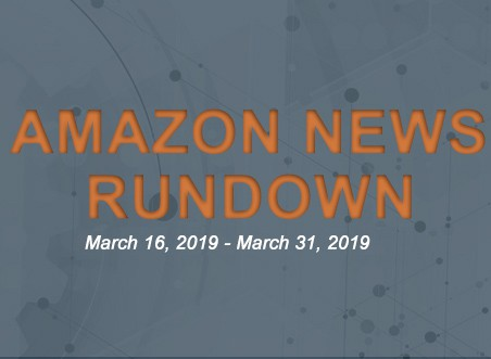 Amazon News Rundown March 16-31, 2019
