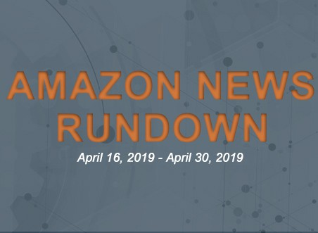 Amazon News Rundown April 16, 2019 – April 30, 2019