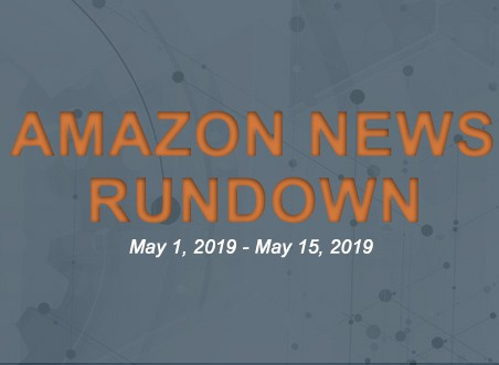 Amazon News Rundown May 1-15, 2019