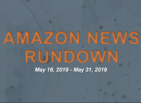 Amazon News Rundown May 16-31, 2019