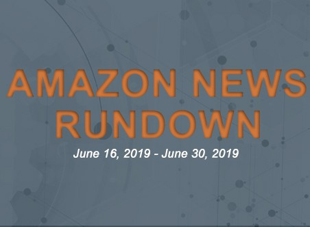 Amazon News Rundown June 16, 2019 – June 30, 2019