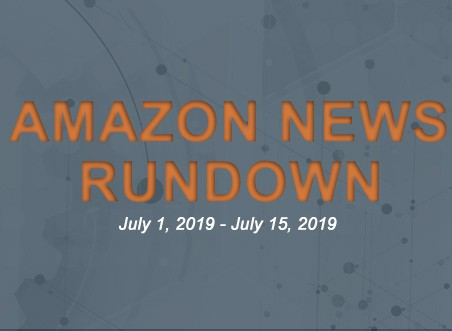 Amazon News Rundown July 1, 2019 – July 15, 2019