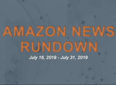 Amazon News Rundown July 16, 2019 – July 31, 2019